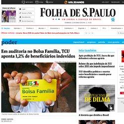 Em auditoria no Bolsa Família, TCU aponta 1,2% de beneficiários indevidos - 27/04/2016 - Poder
