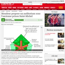 Moudenc propose un auditorium sous l'ancienne prison Saint-Michel - 18/02/2014 - ladepeche.fr