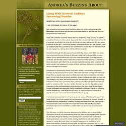 Living With (Central) Auditory Processing Disorder « Andrea's Buzzing About: