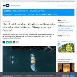 Plastikmüll im Meer: Zerstören Auffangnetze eines der rätselhaftesten Ökosysteme des Ozeans?