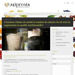 AliProVia Comment réduire de moitié le nombre de calories du riz tout en augmentant sa qualité nutritionnelle? - AliProVia