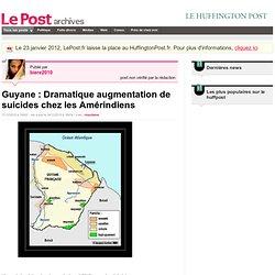 Guyane : Dramatique augmentation de suicides chez les Amérindiens - Rroms sur LePost.fr