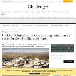 Hinkley Point: EDF anticipe une augmentation de ses coûts de 1,5 milliard de livres - Challenges.fr
