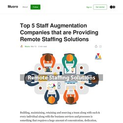 Top 5 Staff Augmentation Companies that are Providing Remote Staffing Solutions