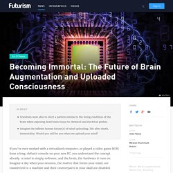 Becoming Immortal: The Future of Brain Augmentation and Uploaded Consciousness