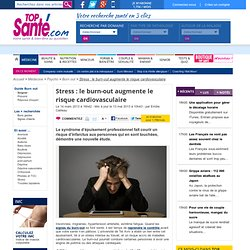 Stress : le burn-out augmente le risque cardiovasculair