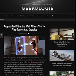 Augmented Climbing Wall Allows You To Play Games And Exercise - Geekologie