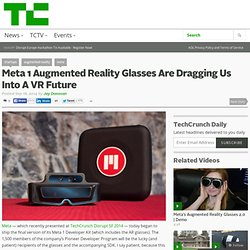 Meta 1 Augmented Reality Glasses Are Dragging Us Into A VR Future