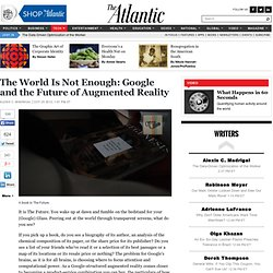 The World Is Not Enough: Google and the Future of Augmented Reality - Alexis C. Madrigal