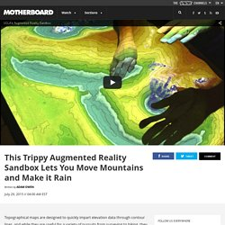 This Trippy Augmented Reality Sandbox Lets You Move Mountains and Make it Rain