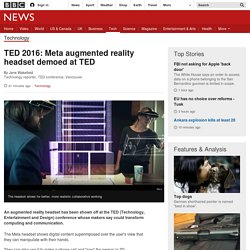 TED 2016: Meta augmented reality headset demoed at TED