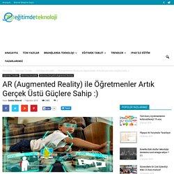 AR (Augmented Reality) ile Öğretmenler Artık Gerçek Üstü Güçlere Sahip :)