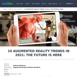 10 Augmented Reality Trends in 2021: The Future is Here