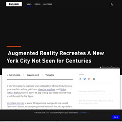 Augmented Reality Recreates A New York City Not Seen for Centuries