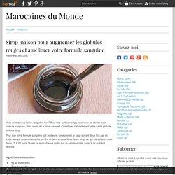 Sirop maison pour augmenter les globules rouges et améliorer votre formule sanguine - Marocaines du Monde