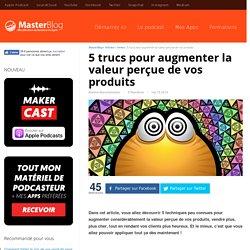 5 trucs pour augmenter la valeur perçue de vos produits – MasterBlog