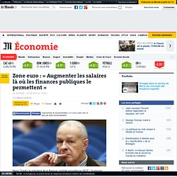 Zone euro : « Augmenter les salaires là où les finances publiques le permettent »