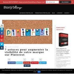 7 astuces pour augmenter la visibilité de votre marque sur Pinterest