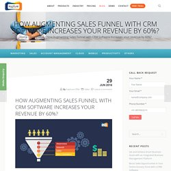How Augmenting Sales Funnel with CRM Software Increases your revenue by 60%?