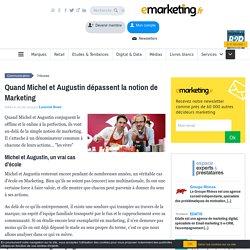 Quand Michel et Augustin dépassent la notion de Marketing