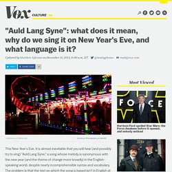 """""""Auld Lang Syne"""": what does it mean, why do we sing it on New Year's Eve, and what language is it?"""