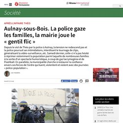 Aulnay-sous-Bois. La police gaze les familles, la mairie joue le « gentil flic »