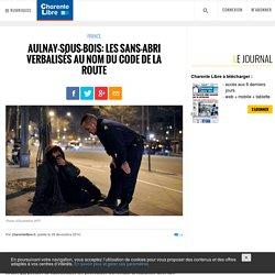Aulnay-sous-Bois: les sans-abri verbalisés au nom du code de la route - Charente Libre.fr