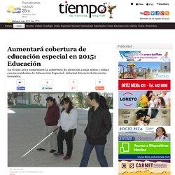 Aumentará cobertura de educación especial en 2015: Educación