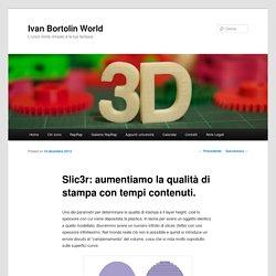 Slic3r: aumentiamo la qualità di stampa con tempi contenuti.