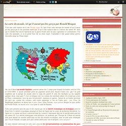La carte du monde, tel qu'il aurait pu être perçu par Ronald Reagan - Derrière les cartes