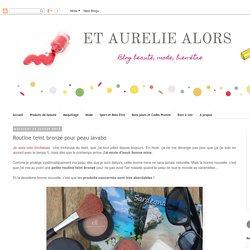 Et Aurélie Alors - Blog beauté, mode, sport, bien-être made in Dijon: Routine teint bronzé pour peau lavabo