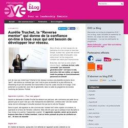 """Aurélie Truchet, la """"Reverse mentor"""" qui donne de la confiance on-line à tous ceux qui ont besoin de développer leur réseau."""