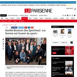 Aurélie Bresson (les Sportives): «La femme est l'avenir du sport» - La Parisienne