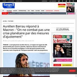 """Aurélien Barrau répond à Macron : """"On ne combat pas une crise planétaire par des mesures d'ajustement"""""""