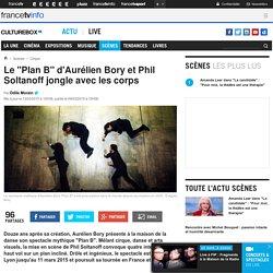 """Le """"Plan B"""" d'Aurélien Bory et Phil Soltanoff jongle avec les corps"""