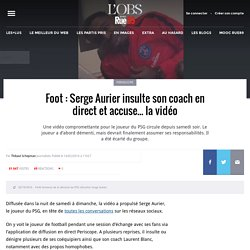 Foot: Serge Aurier insulte son coach en direct et accuse... la vidéo