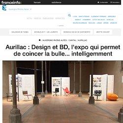 Aurillac : Design et BD, l'expo qui permet de coincer la bulle... intelligemment - France 3 Auvergne-Rhône-Alpes