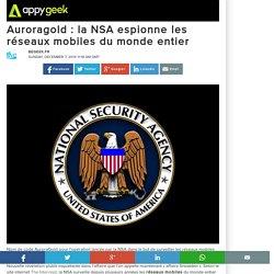 Auroragold: la NSA espionne les réseaux mobiles du monde entier