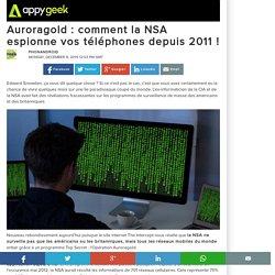 08/12/14 - Auroragold : comment la NSA espionne vos téléphones depuis 2011 !