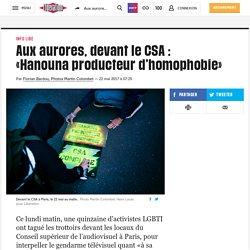 Aux aurores, devant le CSA: «Hanouna producteur d'homophobie»