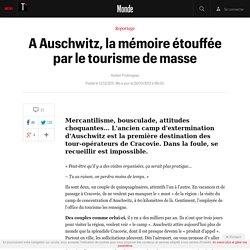 A Auschwitz, la mémoire étouffée par le tourisme de masse