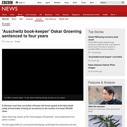 'Auschwitz book-keeper' Oskar Groening sentenced to four years - BBC News