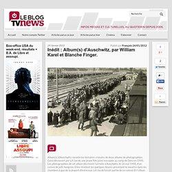 Inédit : Album(s) d'Auschwitz, par William Karel et Blanche Finger
