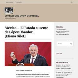 México – El Estado ausente de López Obrador. [Eliana Gilet] – Correspondencia de Prensa