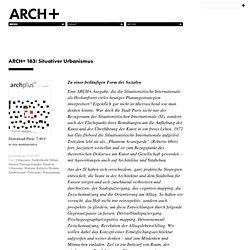 ARCH+: Inhalt»Archiv»Ausgabe»183: Situativer Urbanismus