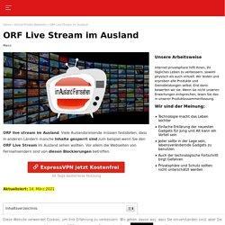 orf live stream im ausland: so sehen Sie Ihre Lieblingssendung.