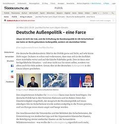 Joschka Fischer zum Libyen-Einsatz: - Deutsche Außenpolitik - eine Farce - Politik
