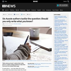Six Aussie authors tackle the question: Should you only write what you know? - RN