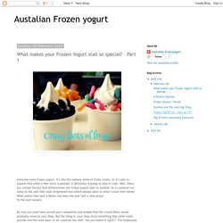 Austalian Frozen yogurt: What makes your Frozen Yogurt stall so special? – Part 1