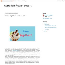 "Austalian Frozen yogurt: Frozen Yog""H""urt – with an ""H"""